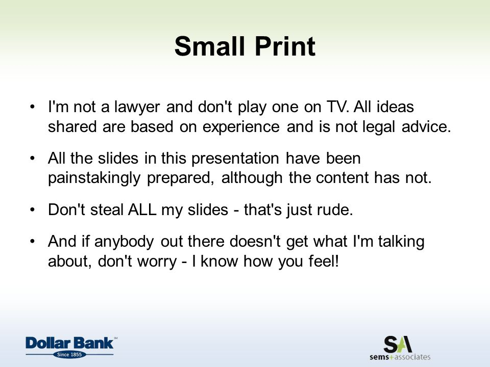 Small Print I m not a lawyer and don t play one on TV.