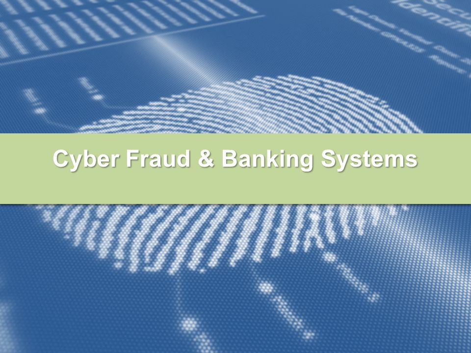 Cyber Fraud & Banking Systems