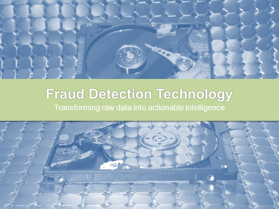 Fraud Detection Technology Transforming raw data into actionable intelligence