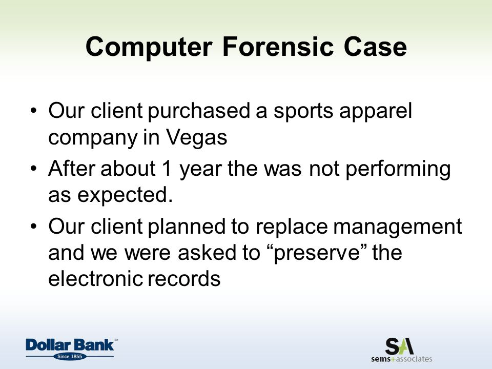Computer Forensic Case Our client purchased a sports apparel company in Vegas After about 1 year the was not performing as expected.