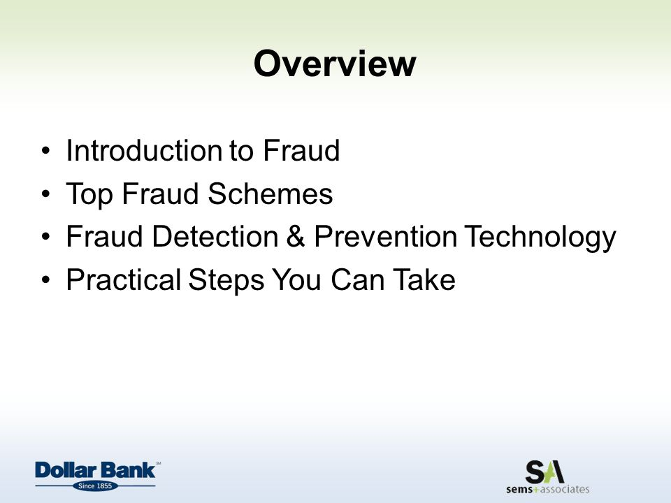 Overview Introduction to Fraud Top Fraud Schemes Fraud Detection & Prevention Technology Practical Steps You Can Take