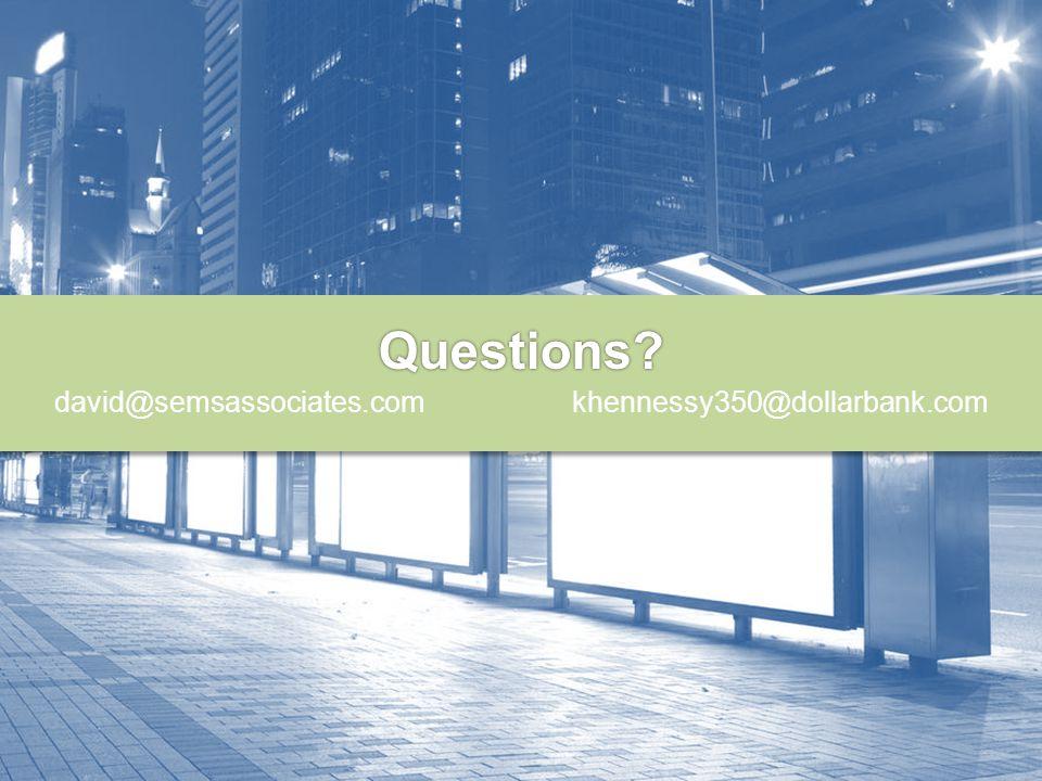 Questions? david@semsassociates.com khennessy350@dollarbank.com
