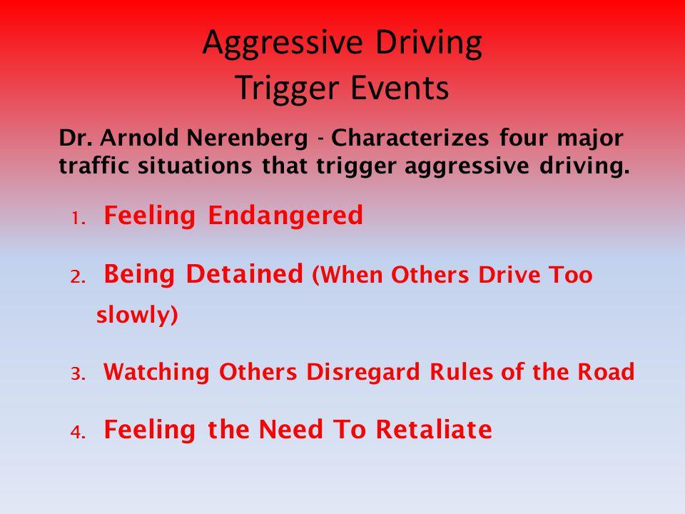 Aggressive Driving Trigger Events 1.Feeling Endangered 2.