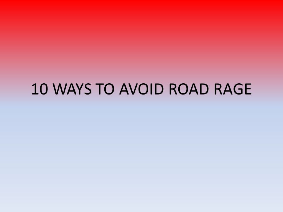 10 WAYS TO AVOID ROAD RAGE