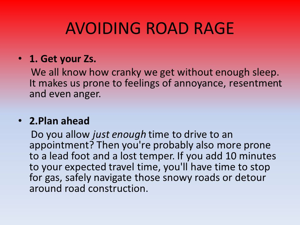 AVOIDING ROAD RAGE 1.Get your Zs. We all know how cranky we get without enough sleep.