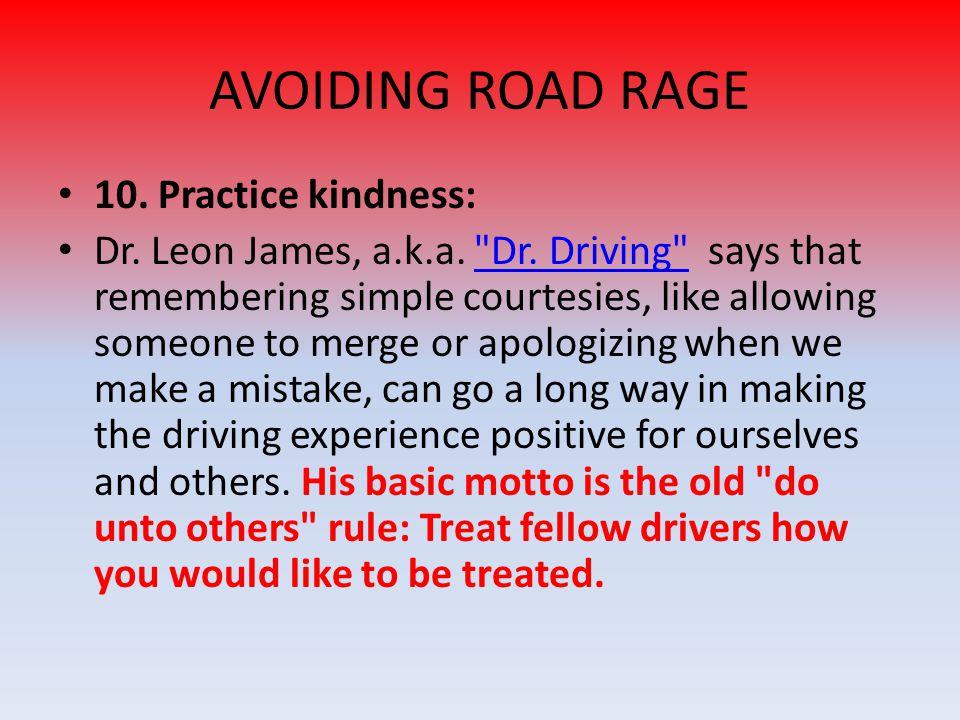 AVOIDING ROAD RAGE 10.Practice kindness: Dr. Leon James, a.k.a.