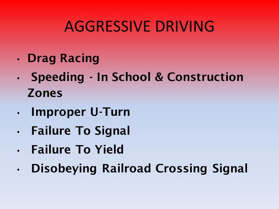 AGGRESSIVE DRIVING Drag Racing Speeding - In School & Construction Zones Improper U-Turn Failure To Signal Failure To Yield Disobeying Railroad Crossi