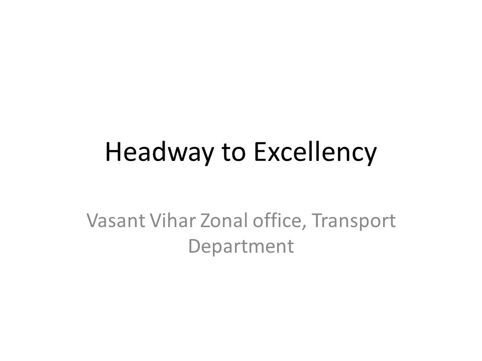 Headway to Excellency Vasant Vihar Zonal office, Transport Department