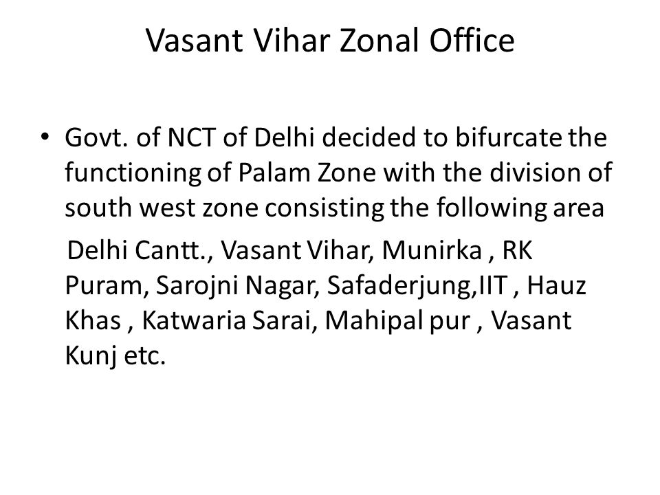 Vasant Vihar Zonal Office Govt. of NCT of Delhi decided to bifurcate the functioning of Palam Zone with the division of south west zone consisting the