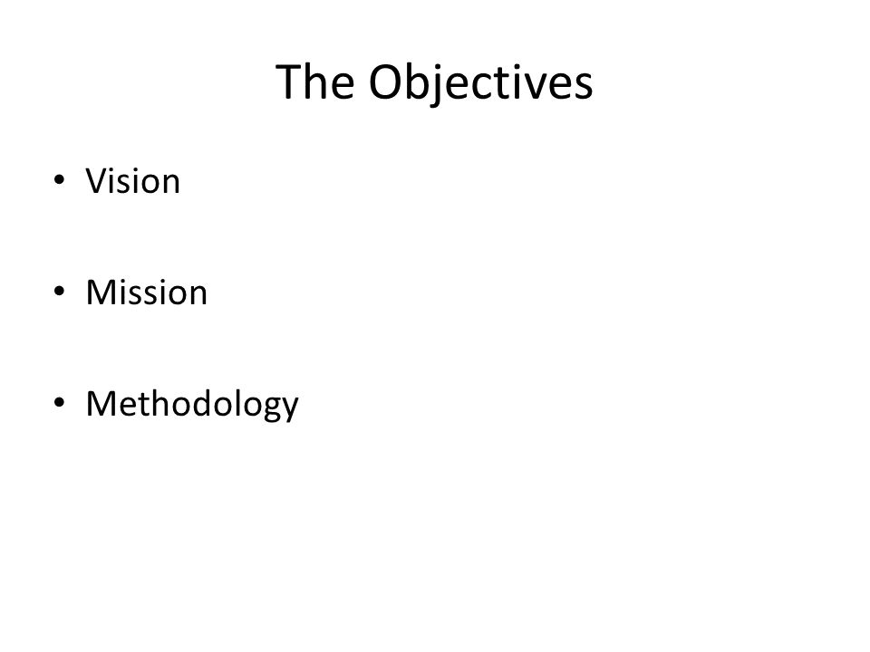 The Objectives Vision Mission Methodology