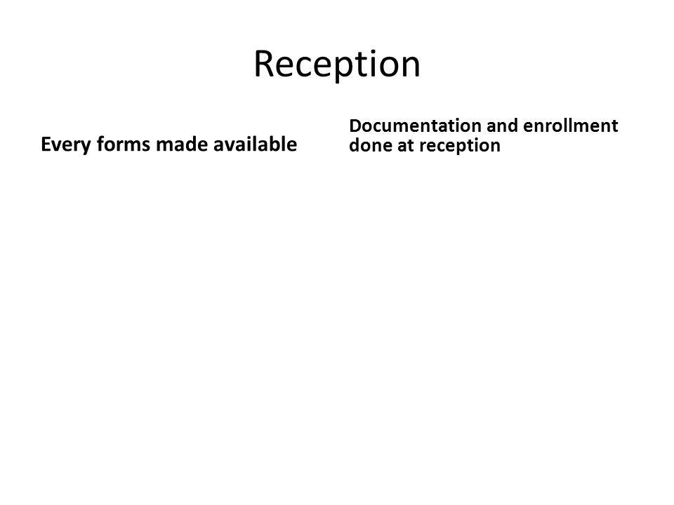 Reception Every forms made available Documentation and enrollment done at reception