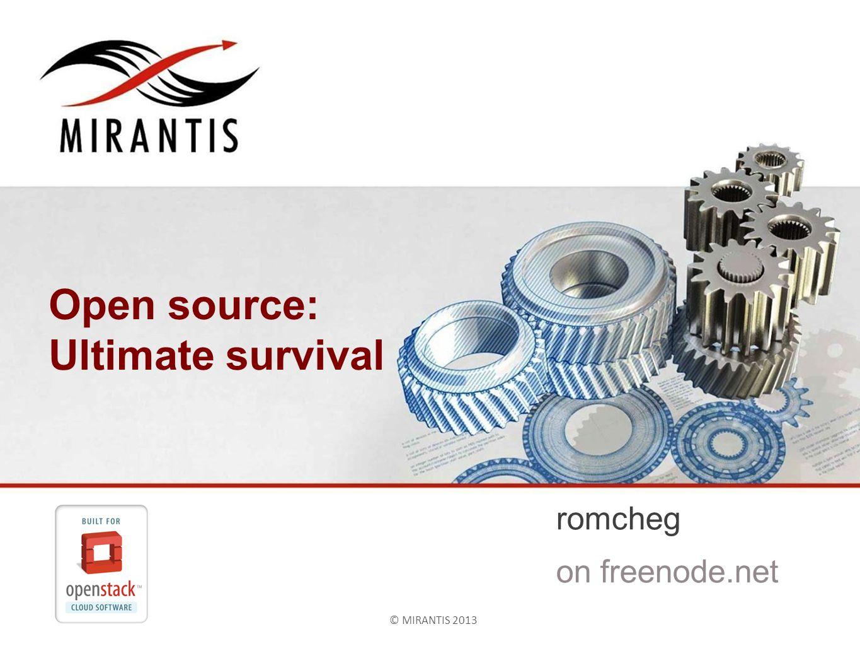 © MIRANTIS 2013PAGE© MIRANTIS 2013 Open source: Ultimate survival romcheg on freenode.net