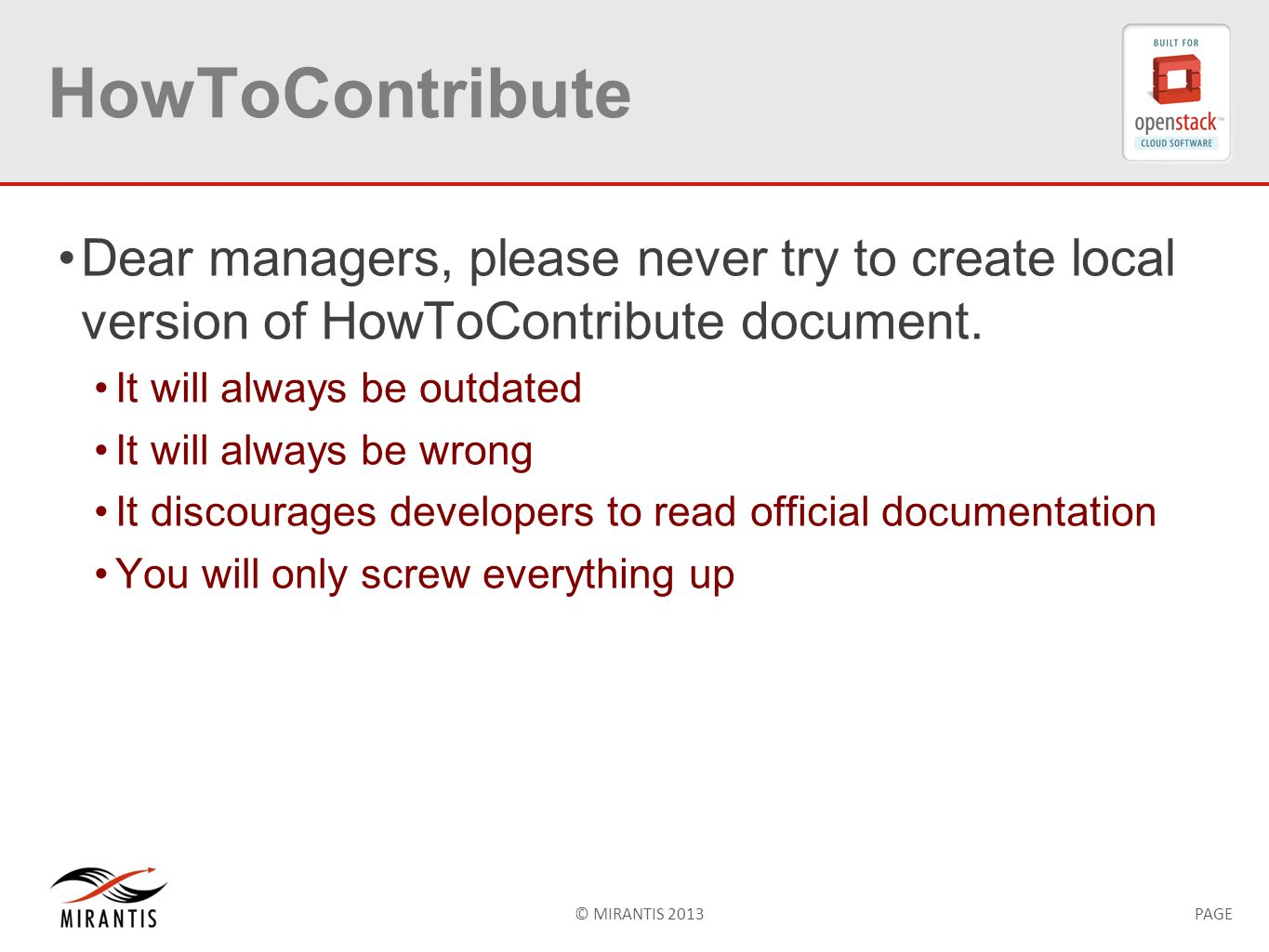 © MIRANTIS 2013PAGE HowToContribute Dear managers, please never try to create local version of HowToContribute document. It will always be outdated It