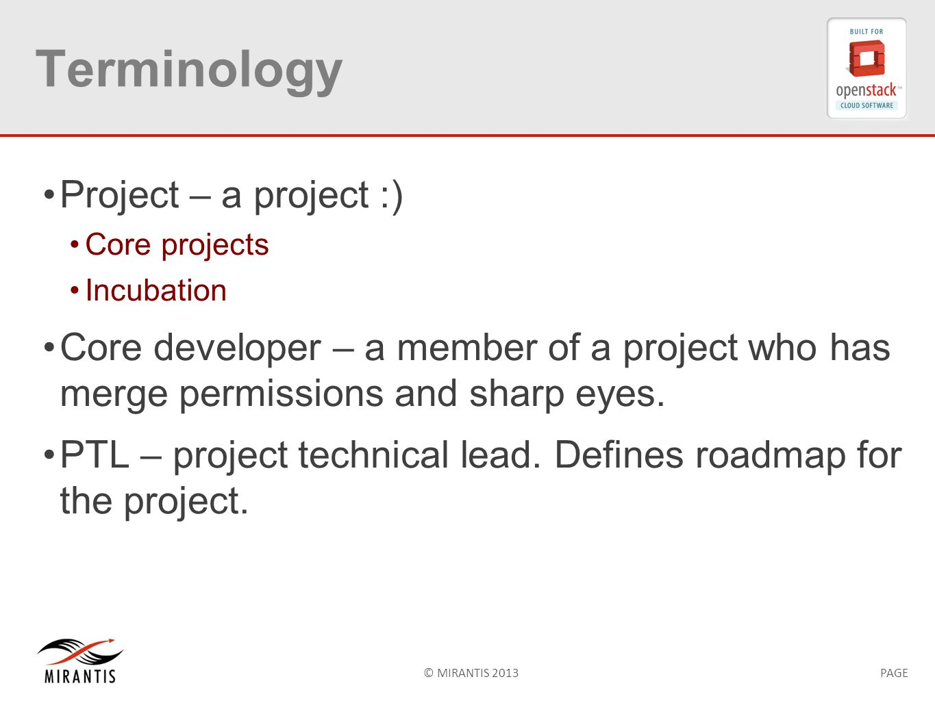 © MIRANTIS 2013PAGE Terminology Project – a project :) Core projects Incubation Core developer – a member of a project who has merge permissions and s