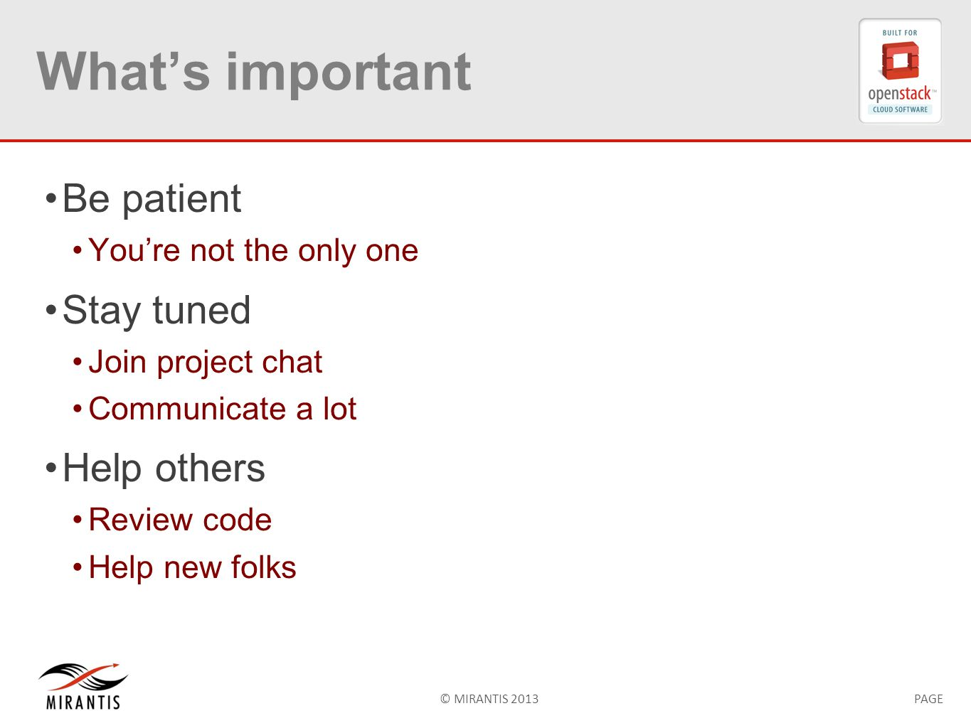 © MIRANTIS 2013PAGE What's important Be patient You're not the only one Stay tuned Join project chat Communicate a lot Help others Review code Help new folks