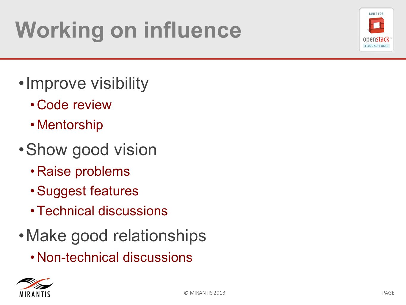 © MIRANTIS 2013PAGE Working on influence Improve visibility Code review Mentorship Show good vision Raise problems Suggest features Technical discussions Make good relationships Non-technical discussions