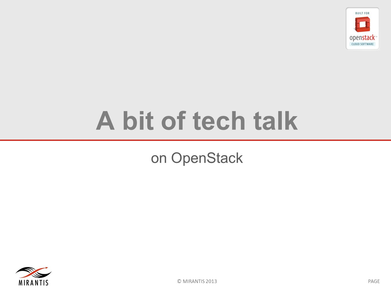 © MIRANTIS 2013PAGE A bit of tech talk on OpenStack
