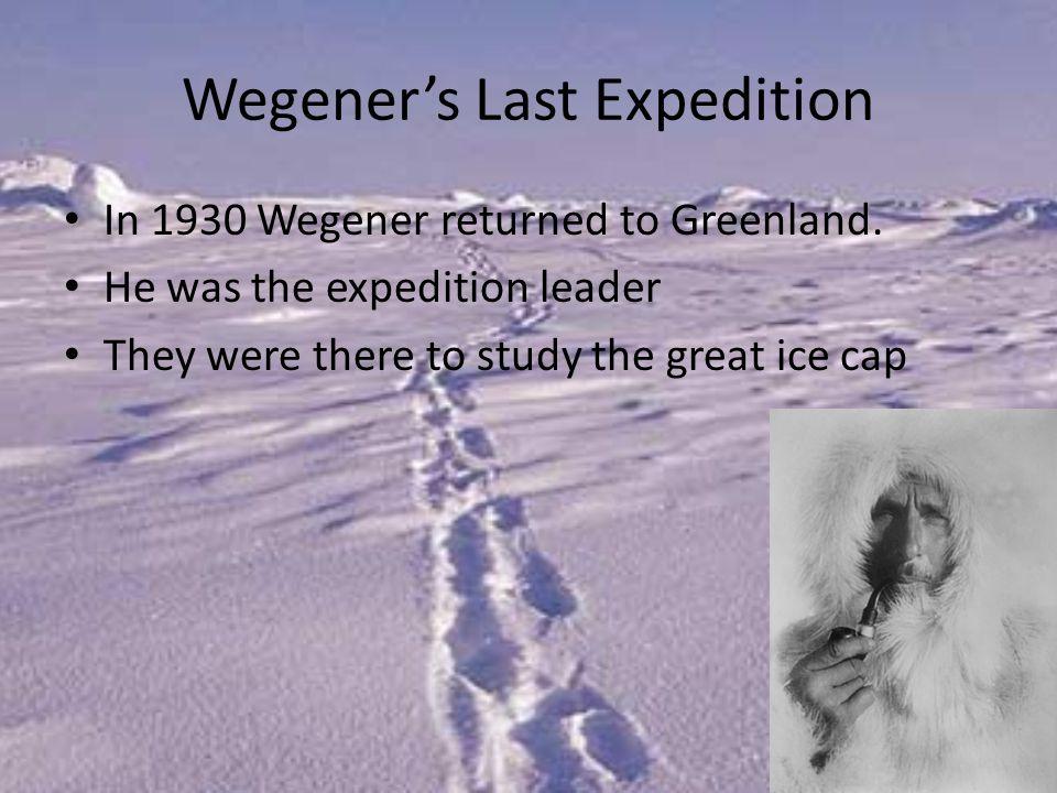 Wegener's Last Expedition In 1930 Wegener returned to Greenland.