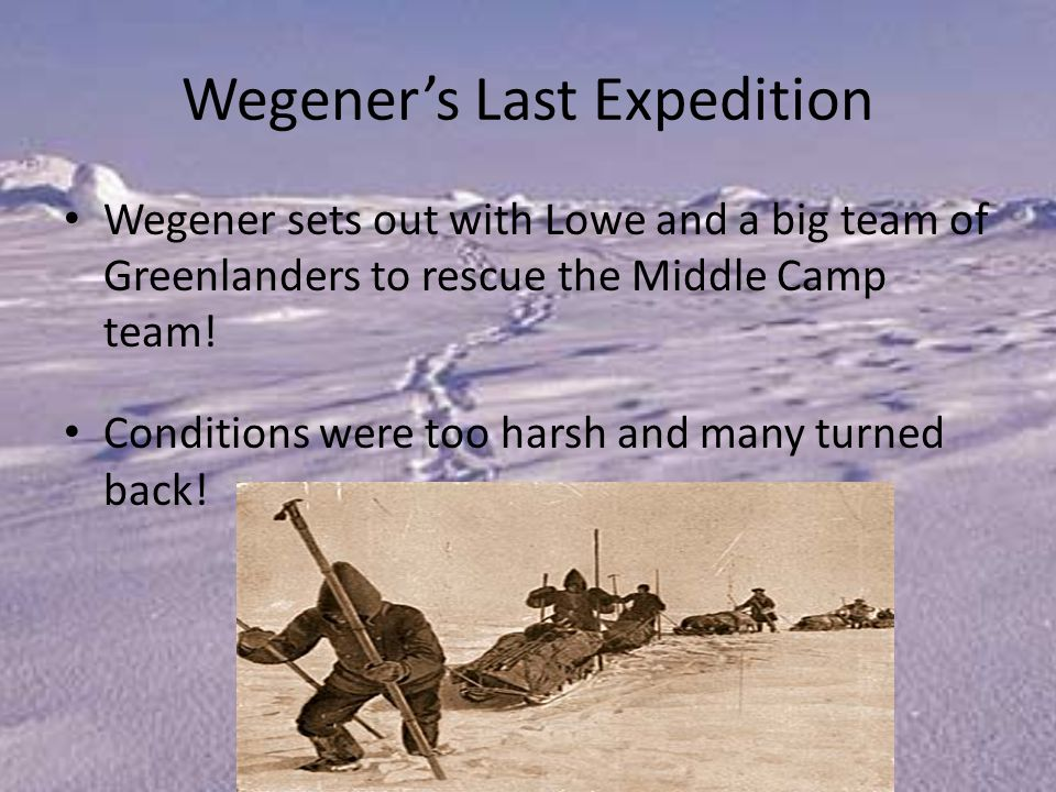 Wegener's Last Expedition Wegener sets out with Lowe and a big team of Greenlanders to rescue the Middle Camp team.