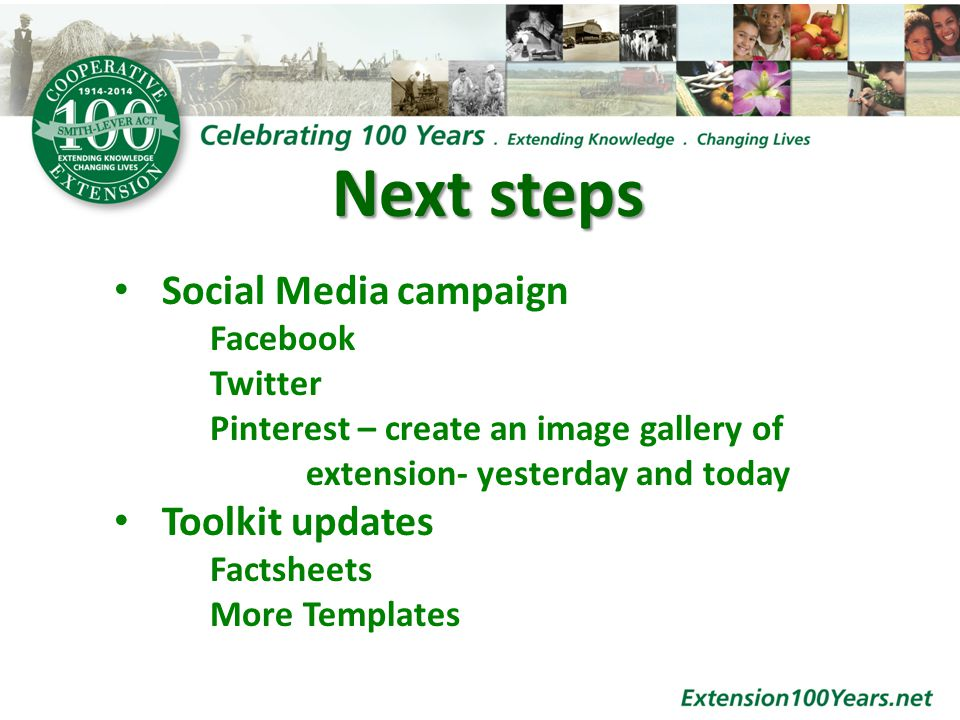 Next steps Social Media campaign Facebook Twitter Pinterest – create an image gallery of extension- yesterday and today Toolkit updates Factsheets More Templates