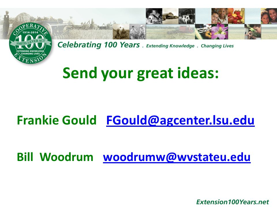 Send your great ideas: Frankie Gould FGould@agcenter.lsu.eduFGould@agcenter.lsu.edu Bill Woodrum woodrumw@wvstateu.eduwoodrumw@wvstateu.edu