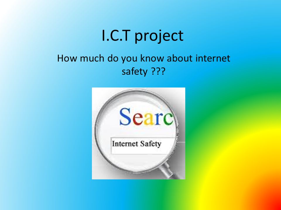 First of all You may want to test your knowledge on our internet safety quiz.