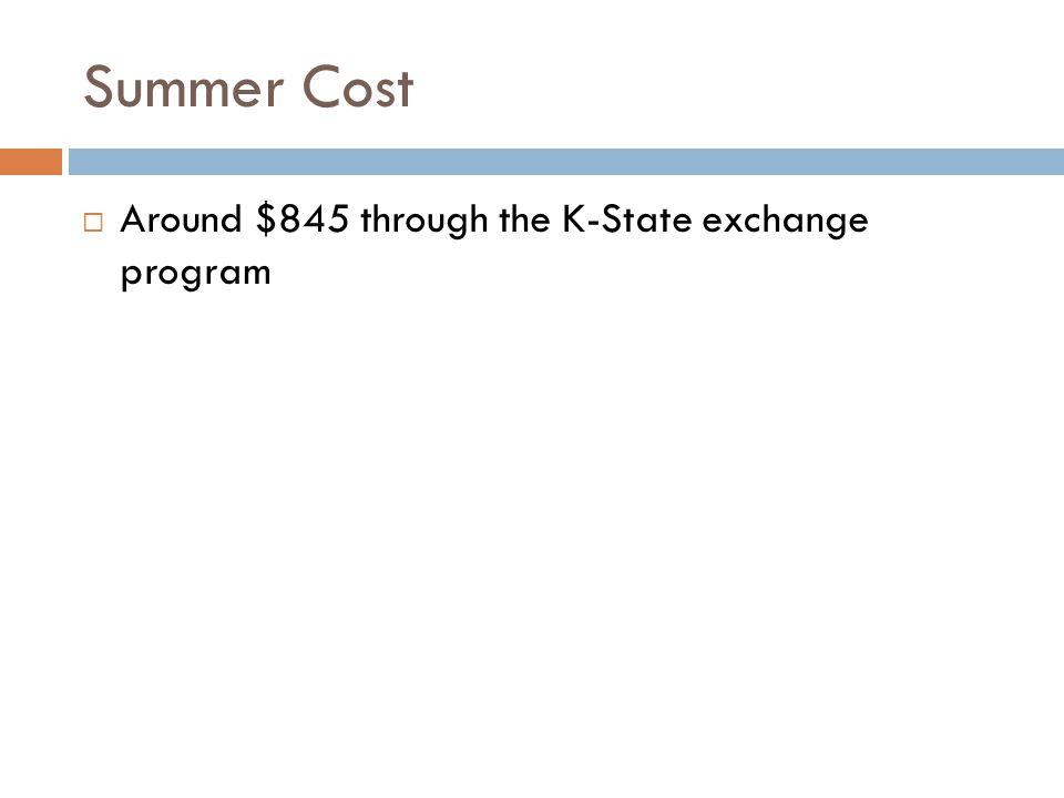 Summer Cost  Around $845 through the K-State exchange program