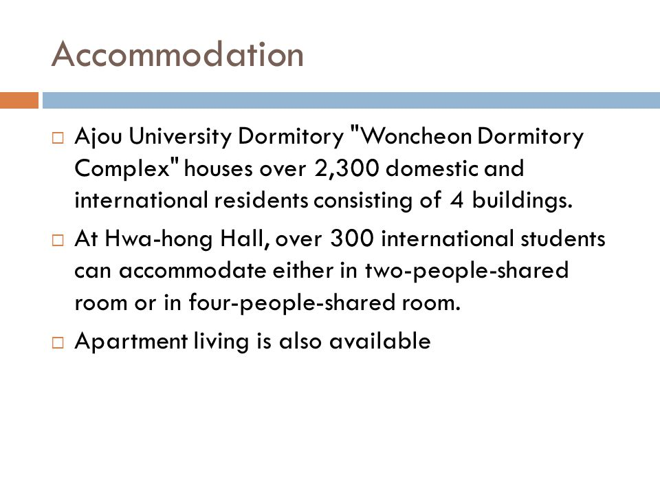 Accommodation  Ajou University Dormitory Woncheon Dormitory Complex houses over 2,300 domestic and international residents consisting of 4 buildings.