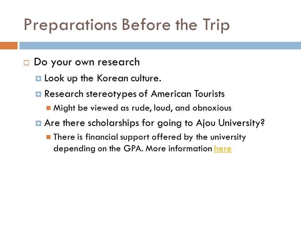 Preparations Before the Trip  Do your own research  Look up the Korean culture.