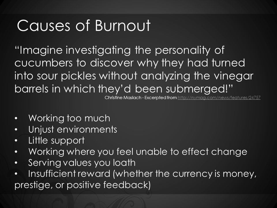"Causes of Burnout ""Imagine investigating the personality of cucumbers to discover why they had turned into sour pickles without analyzing the vinegar"