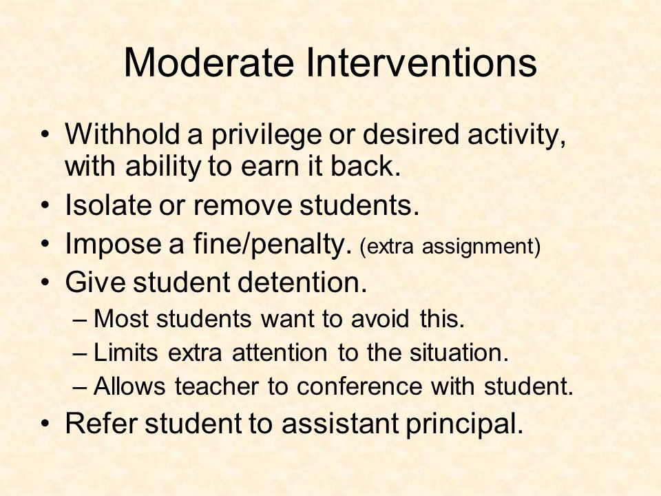 Moderate Interventions Withhold a privilege or desired activity, with ability to earn it back.