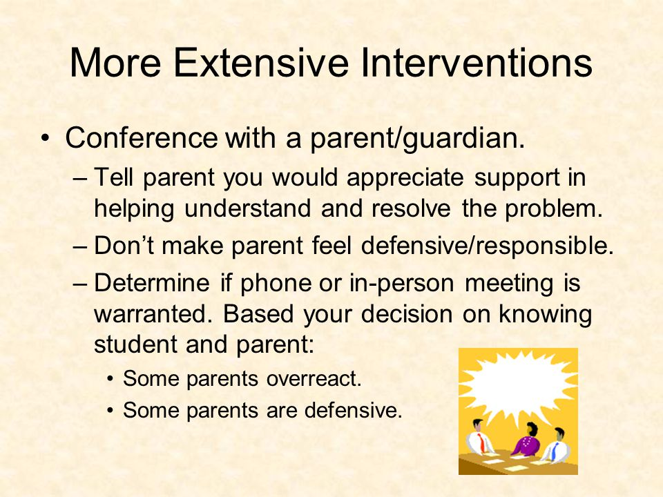 More Extensive Interventions Conference with a parent/guardian.