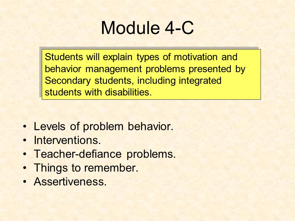 Module 4-C Students will explain types of motivation and behavior management problems presented by Secondary students, including integrated students with disabilities.