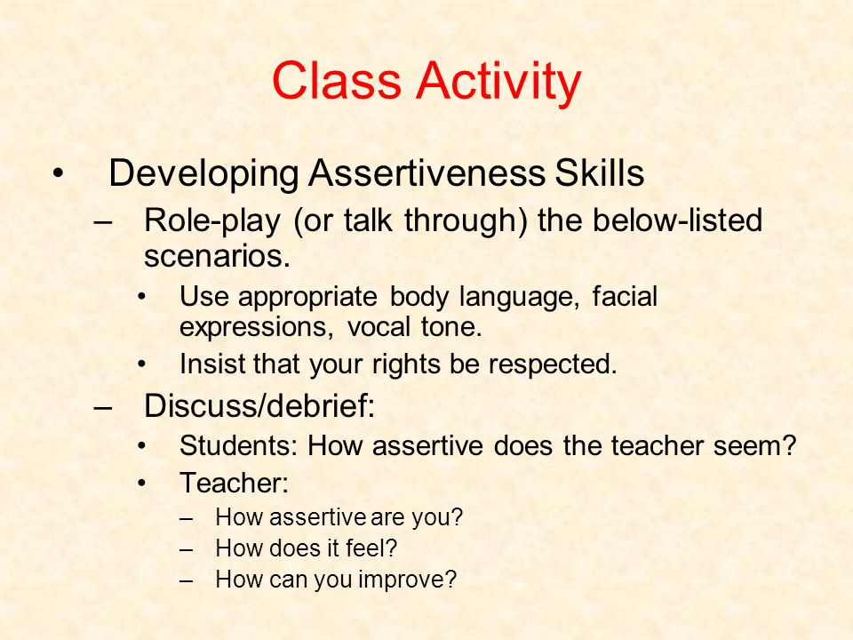 Class Activity Developing Assertiveness Skills –Role-play (or talk through) the below-listed scenarios.