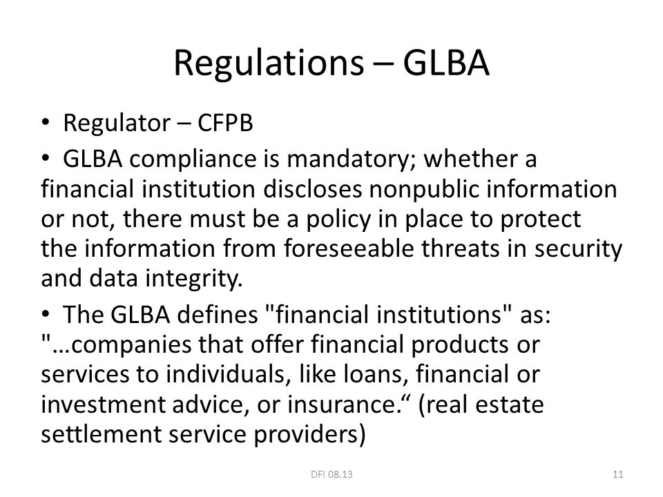 Regulations – GLBA Regulator – CFPB GLBA compliance is mandatory; whether a financial institution discloses nonpublic information or not, there must b