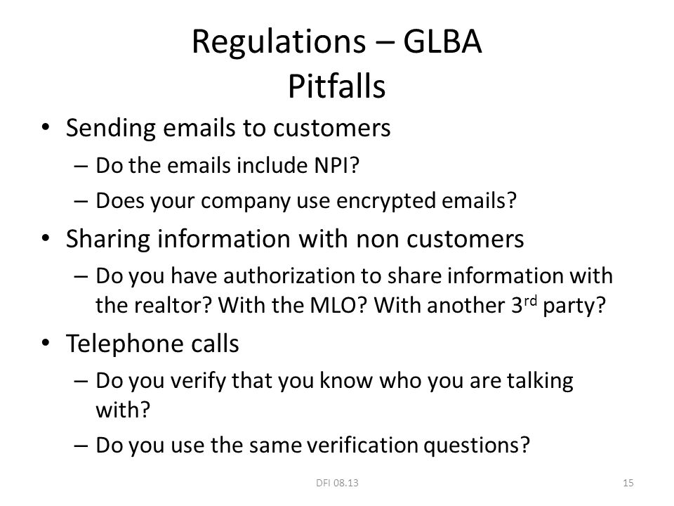 Regulations – GLBA Pitfalls Sending emails to customers – Do the emails include NPI.