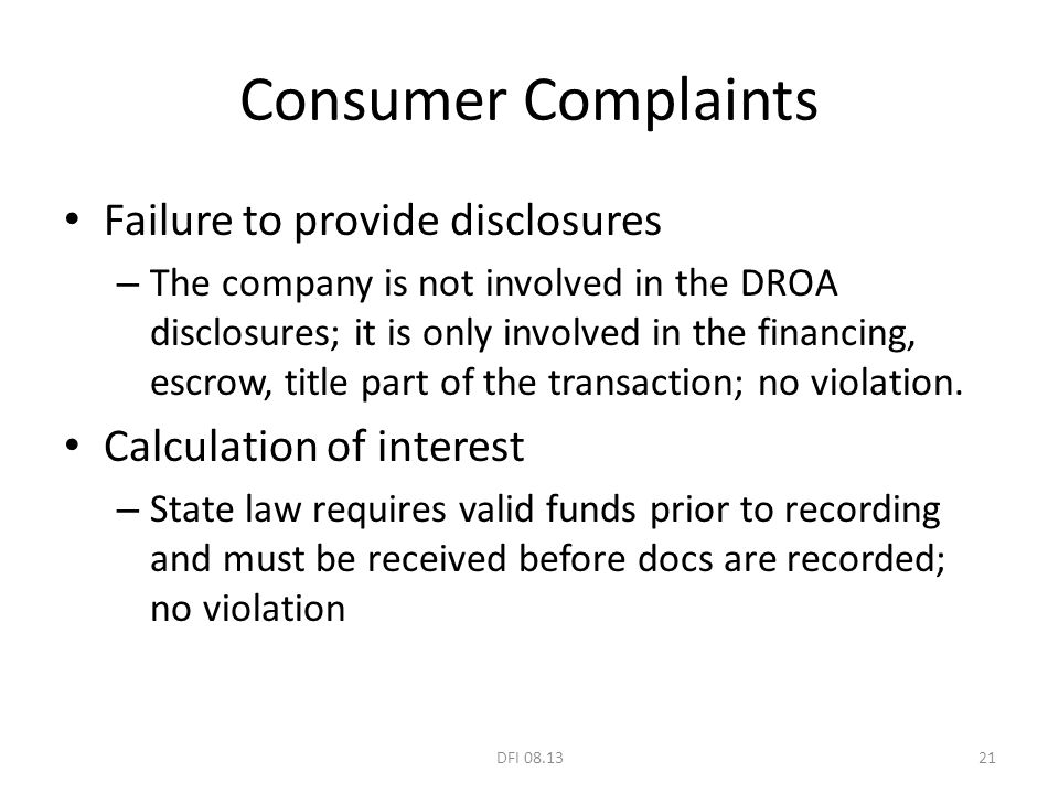 Consumer Complaints Failure to provide disclosures – The company is not involved in the DROA disclosures; it is only involved in the financing, escrow