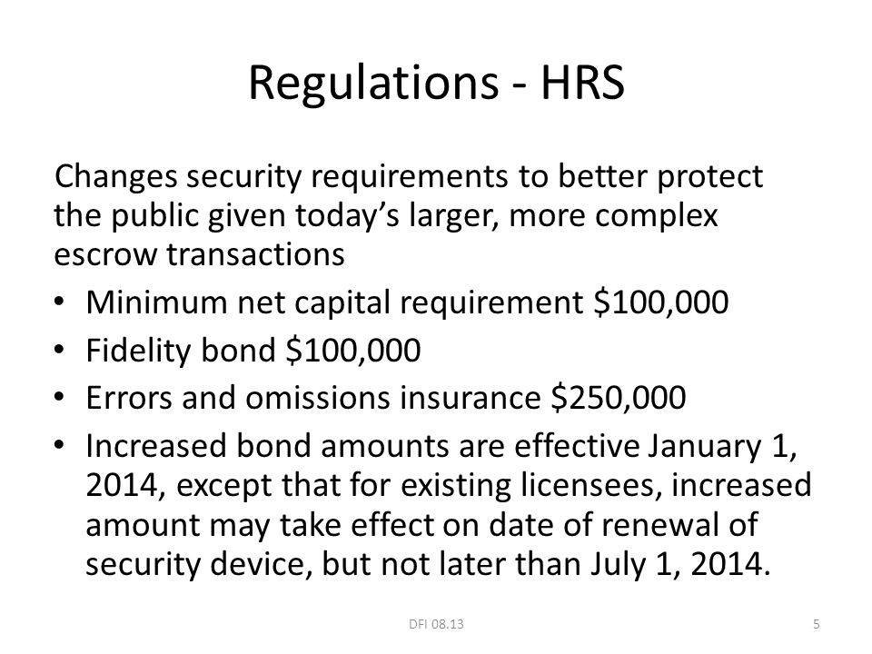 Regulations - HRS Changes security requirements to better protect the public given today's larger, more complex escrow transactions Minimum net capita