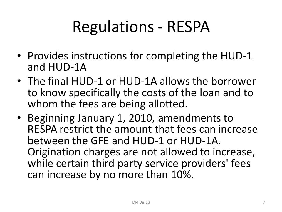 Regulations - RESPA Provides instructions for completing the HUD-1 and HUD-1A The final HUD-1 or HUD-1A allows the borrower to know specifically the c