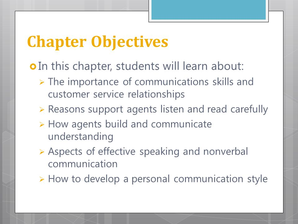 Chapter Objectives  In this chapter, students will learn about:  The importance of communications skills and customer service relationships  Reason
