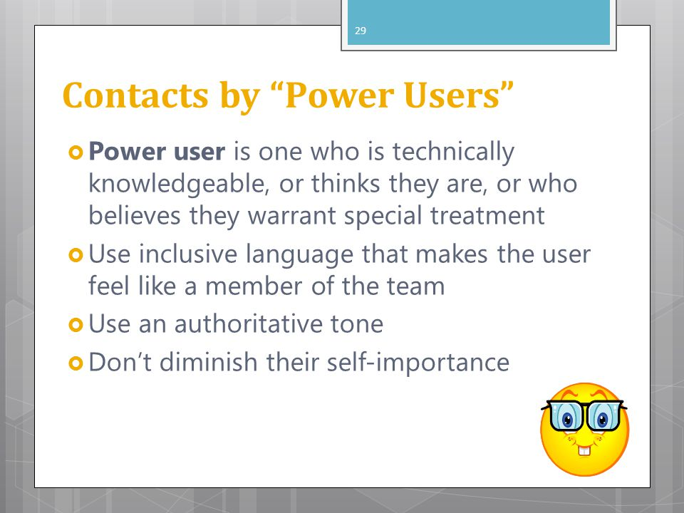 """Contacts by """"Power Users""""  Power user is one who is technically knowledgeable, or thinks they are, or who believes they warrant special treatment  U"""
