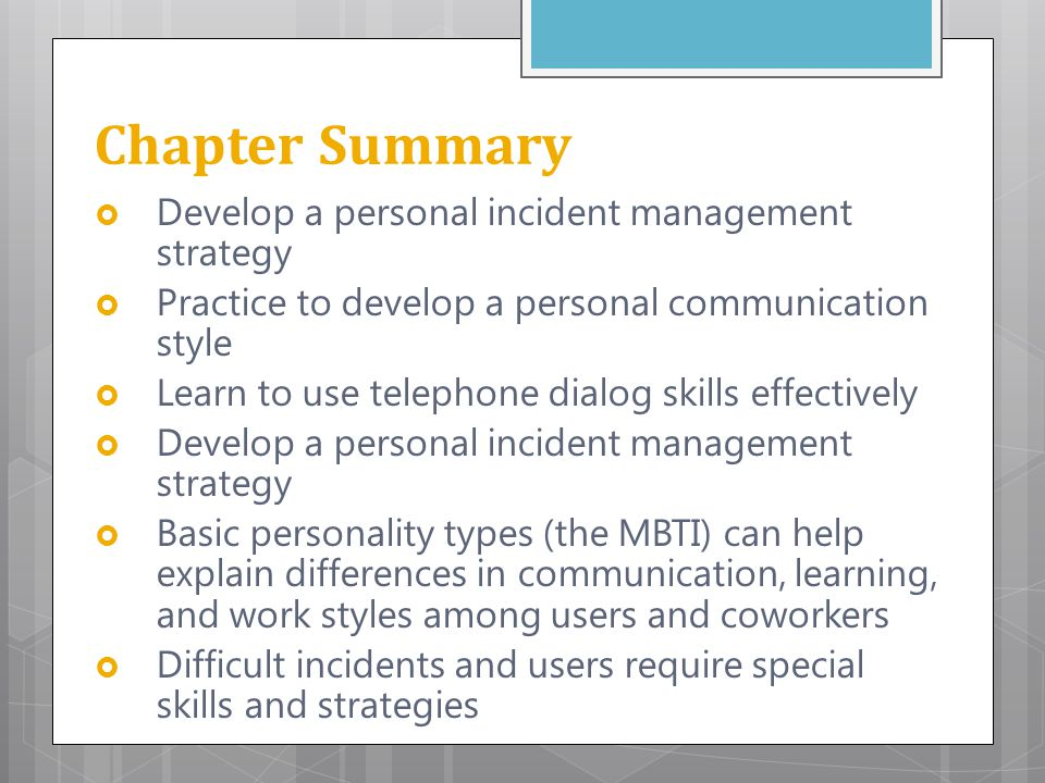 Chapter Summary  Develop a personal incident management strategy  Practice to develop a personal communication style  Learn to use telephone dialog