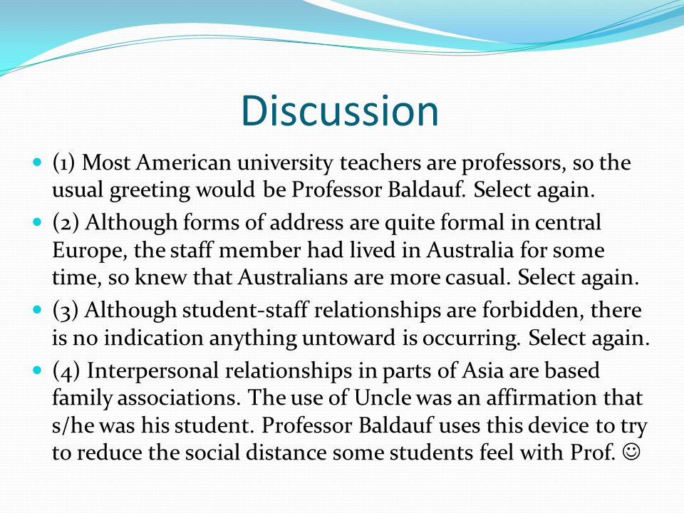 Discussion (1) Most American university teachers are professors, so the usual greeting would be Professor Baldauf.