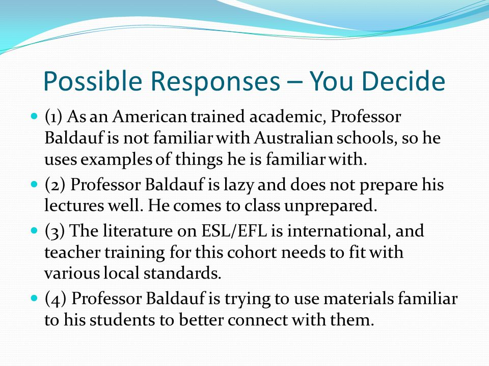 Discussion (1) Professor Baldauf has taught in Australia since 1976, and supervised prac students in schools.