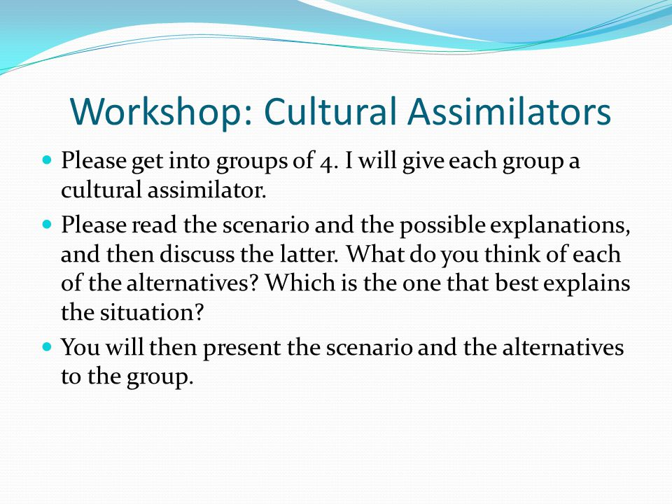 Workshop: Cultural Assimilators Please get into groups of 4.