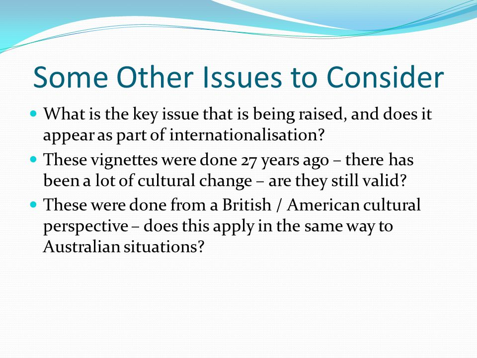 Some Other Issues to Consider What is the key issue that is being raised, and does it appear as part of internationalisation? These vignettes were don