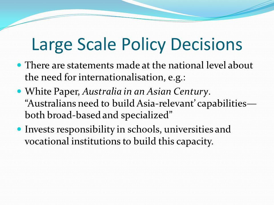 University Level Initiatives Universities have translated these policy statements into local requirements: UQ's Global Strategy & Internationalisation plan http://www.uq.edu.au/international/docs/global_strat egy_and_internationalisation_at_UQ.pdf http://www.uq.edu.au/international/docs/global_strat egy_and_internationalisation_at_UQ.pdf Teaching and Learning Enhancement Plan Internationalisation of the curriculum award (2012)