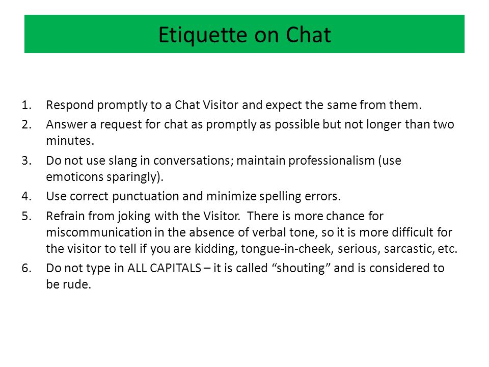 Etiquette on Chat 1.Respond promptly to a Chat Visitor and expect the same from them.