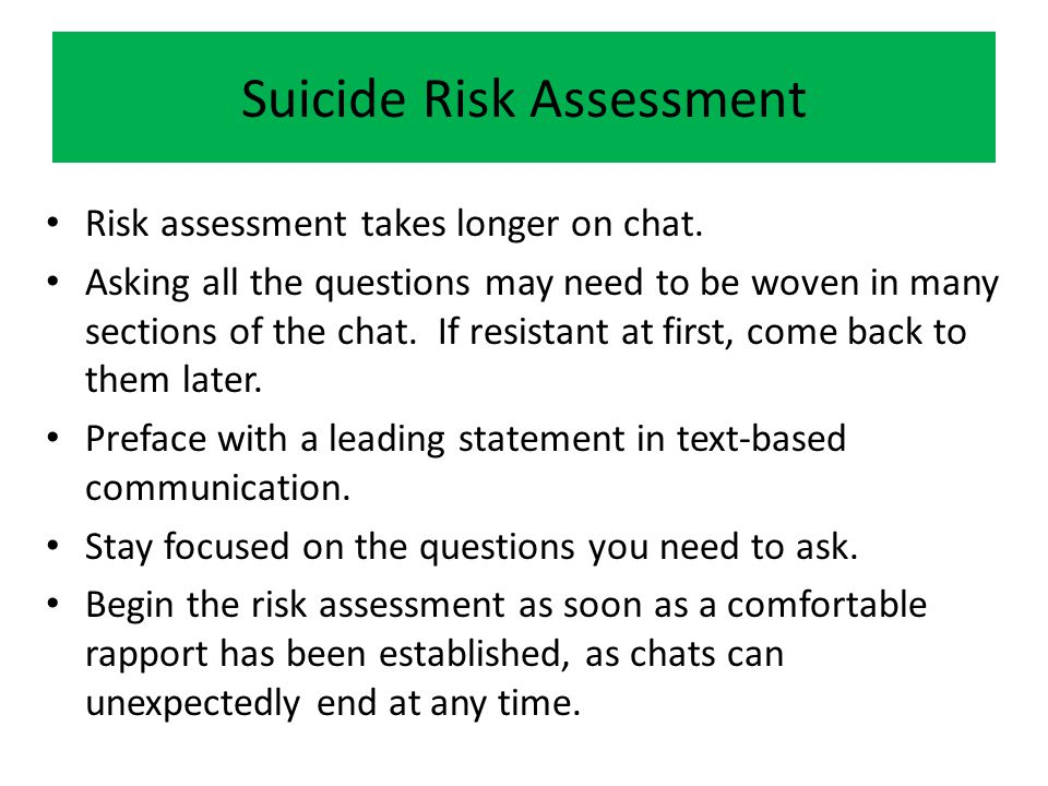 Suicide Risk Assessment Risk assessment takes longer on chat.