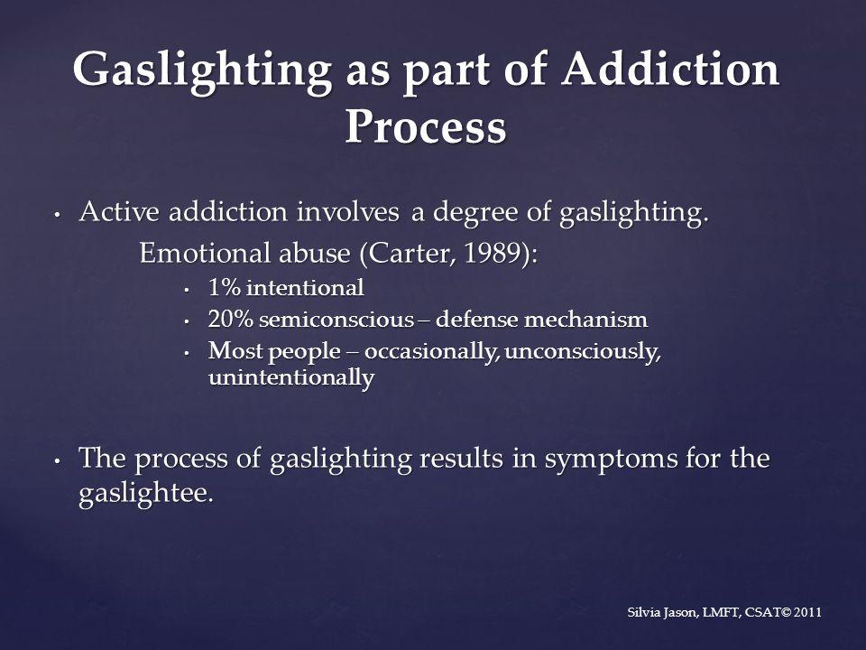 Gaslighting as part of Addiction Process Active addiction involves a degree of gaslighting.